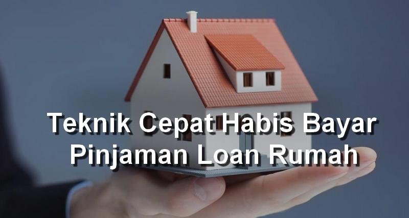 Teknik Cepat Habis Bayar Pinjaman Loan Rumah